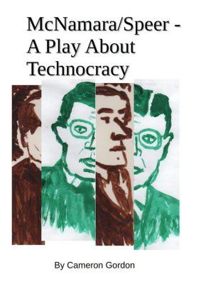 The MacSpeer project: McNamara/Speer. A Play About Technocracy (The MacSpeer project, #1), Cameron Gordon