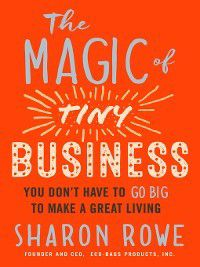 The Magic of Tiny Business, Sharon Rowe