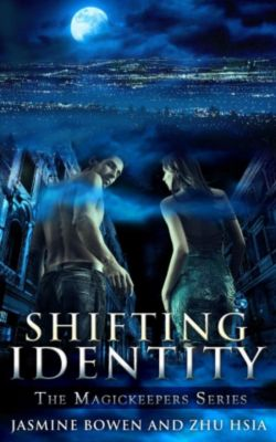 The Magickeepers Series: Shifting Identity (The Magickeepers Series, #1), Zhu Hsia, Jasmine Bowen