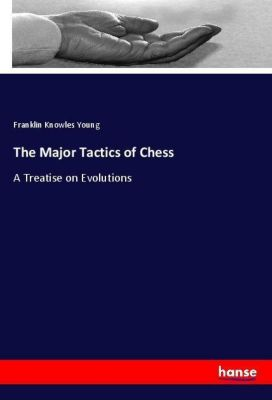 The Major Tactics of Chess, Franklin Knowles Young