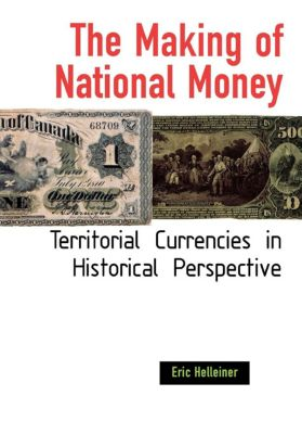 The Making of National Money, Eric Helleiner
