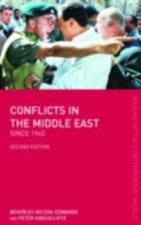 The Making of the Contemporary World: Conflicts in the Middle East since 1945, Beverley Milton-Edwards, Peter Hinchcliffe