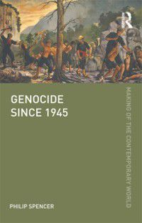 The Making of the Contemporary World: Genocide since 1945, Philip Spencer