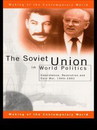 The Making of the Contemporary World: Soviet Union in World Politics, Geoffrey Roberts