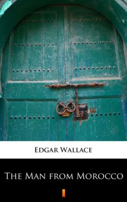 The Man from Morocco, Edgar Wallace