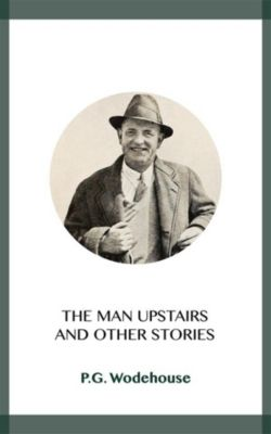 The Man Upstairs, P.g. Wodehouse