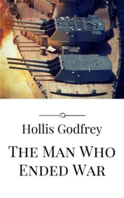 The Man Who Ended War, Hollis Godfrey