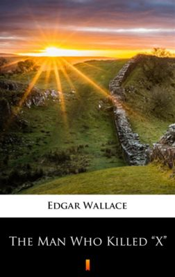 "The Man Who Killed ""X"", Edgar Wallace"