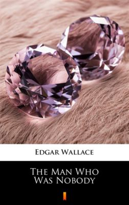 The Man Who Was Nobody, Edgar Wallace