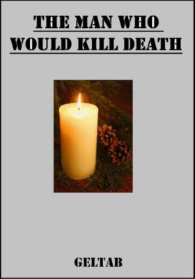 The Man Who Would Kill Death, Geltab