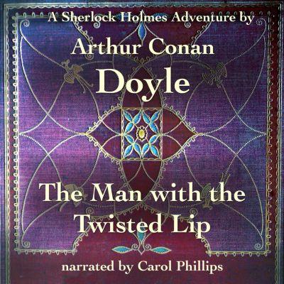 The Man with the Twisted Lip, Arthur Conan Doyle
