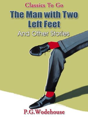 The Man with Two Left Feet, and Other Stories, P. G. Wodehouse