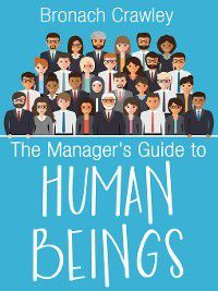 The Manager's Guide to Human Beings, Bronach Crawley