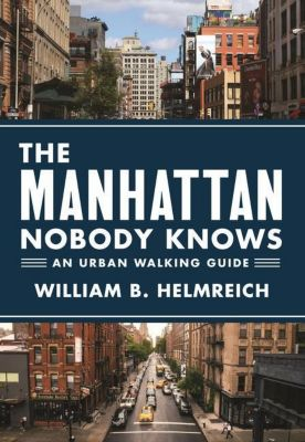 The Manhattan Nobody Knows, William B. Helmreich