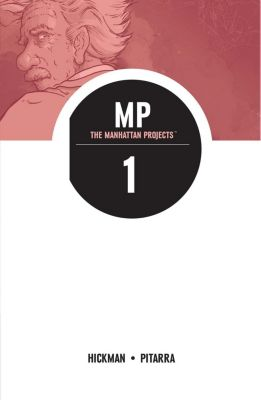 The Manhattan Projects: The Manhattan Projects, Vol 1, Jonathan Hickman