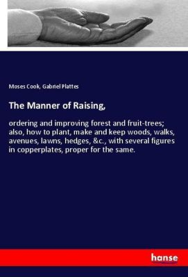 The Manner of Raising,, Moses Cook, Gabriel Plattes