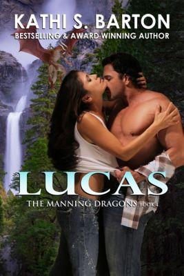 The Manning Dragons: Lucas, Kathi S Barton