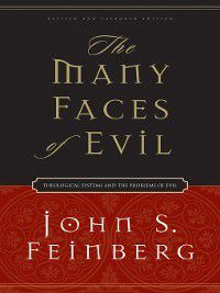 The Many Faces of Evil (Revised and Expanded Edition), John S. Feinberg