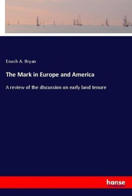 The Mark in Europe and America, Enoch A. Bryan