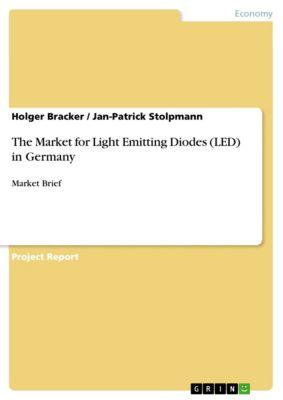 The Market for Light Emitting Diodes (LED) in Germany, Jan-Patrick Stolpmann, Holger Bracker