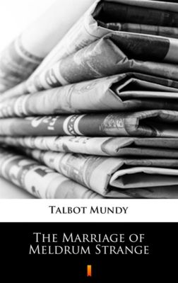The Marriage of Meldrum Strange, Talbot Mundy