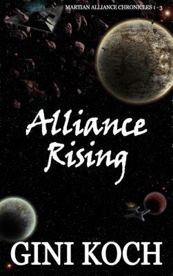 The Martian Alliance Chronicles: Alliance Rising: 1 - 3 of the Martian Alliance Chronicles, Gini Koch