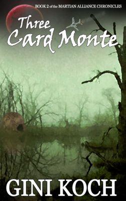 The Martian Alliance Chronicles: Three Card Monte: Book Two of the Martian Alliance Chronicles, Gini Koch