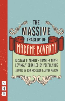 The Massive Tragedy of Madame Bovary (NHB Modern Plays), Gustave Flaubert