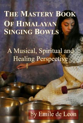 The Mastery Book of Himalayan Singing Bowls, Emile de Leon