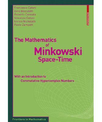 The Mathematics of Minkowski Space-Time, Francesco Catoni, Dino Boccaletti, Roberto Cannata, Vincenzo Catoni, Enrico Nichelatti, Paolo Zampetti