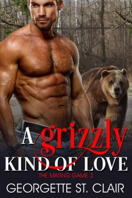 The Mating Game: A Grizzly Kind of Love (The Mating Game, #3), Georgette St. Clair
