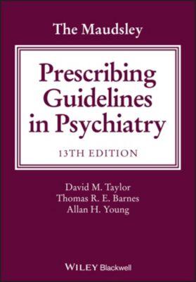 The Maudsley Prescribing Guidelines in Psychiatry, David Taylor, Allan H. Young, Thomas R. E. Barnes