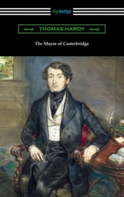 The Mayor of Casterbridge (with an Introduction by Joyce Kilmer), Thomas Hardy