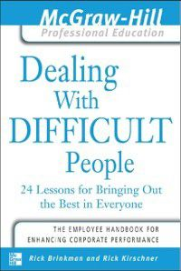 The McGraw-Hill Professional Education Series: Dealing with Difficult People, Rick Brinkman, Dr. Rick Kirschner