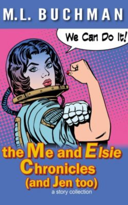 the Me and Elsie Chronicles (and Jen too), M. L. Buchman