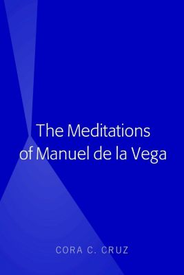 The Meditations of Manuel de la Vega, Cora Cruz