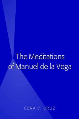 The Meditations of Manuel de la Vega, Cora Cruz