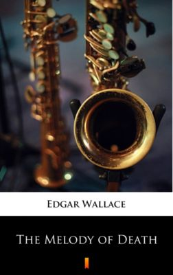 The Melody of Death, Edgar Wallace