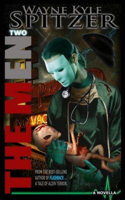 The Men: A Tale of Alien Terror: The Men | Two (The Men: A Tale of Alien Terror, #2), Wayne Kyle Spitzer