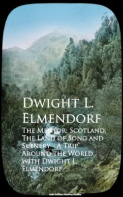 The Mentor: Scotland, The Land of Song and Scenerld with Dwight L. Elmendorf, Dwight L. Elmendorf