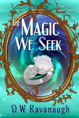 The Merivale Trilogy: The Magic We Seek (The Merivale Trilogy, #2), D. W. Kavanaugh