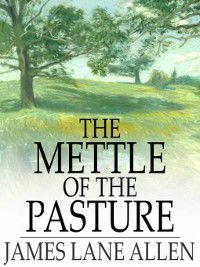The Mettle of the Pasture, James Lane Allen