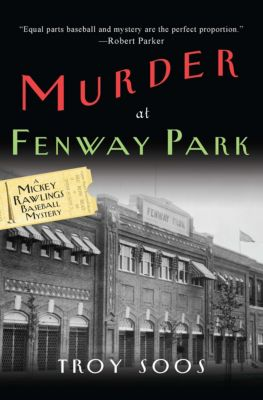 The Mickey Rawlings Mysteries: Murder at Fenway Park, Troy Soos
