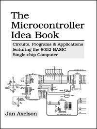 The Microcontroller Idea Book, Jan Axelson