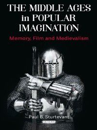 The Middle Ages in Popular Imagination, Paul B. Sturtevant