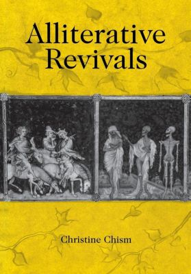 The Middle Ages Series: Alliterative Revivals, Christine Chism