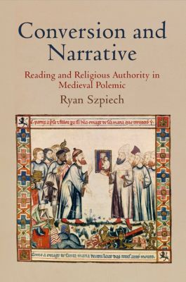 The Middle Ages Series: Conversion and Narrative, Ryan Szpiech