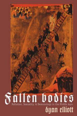 The Middle Ages Series: Fallen Bodies, Dyan Elliott