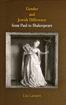 The Middle Ages Series: Gender and Jewish Difference from Paul to Shakespeare, Lisa Lampert