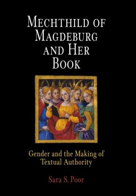 The Middle Ages Series: Mechthild of Magdeburg and Her Book, Sara S. Poor